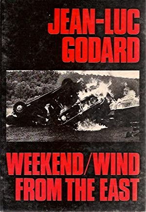 Weekend, and Wind from the East: Two Films: Jean Luc Godard