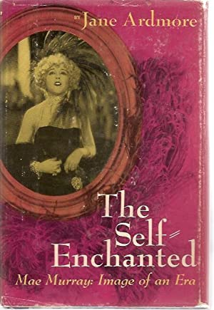 The Self-Enchanted Mae Murray: Jane Ardmore