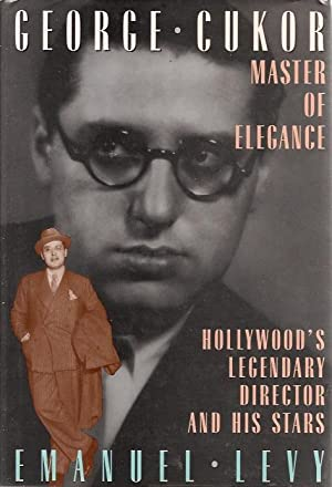 George Cukor, Master of Elegance: Hollywood's Legendary Director and His Stars: Emanuel Levy