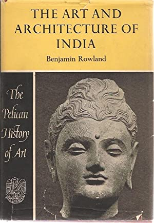 The Art and Architecture of India: Benjamin Rowland