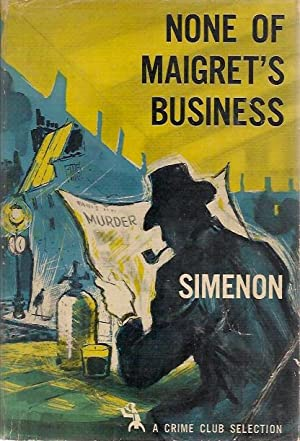 None of Maigret's Business: Georges Simenon