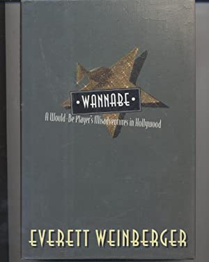 Wannabe: A Would-Be Player's Misadventures in Hollywood: Everett Weinberger