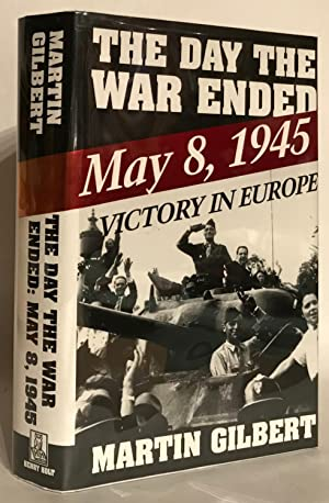 The Day the War Ended. May 8,1945: Gilbert, Martin