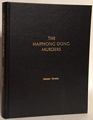 The Haiphong Dong Murders. A Novel in Form but a Screenplay in Search of a Scriptwriter and an Au...