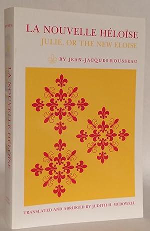 La Nouvelle Héloïse: Julie, or the New: Rousseau, Jean-Jacques