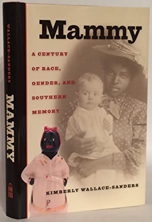 Mammy. A Century of Race, Gender, and: Wallace-Sanders, Kimberly
