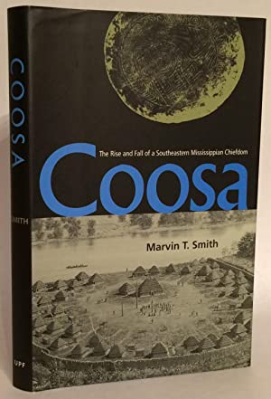 Coosa. The Rise and Fall of a Southeastern Mississippian Chiefdom.