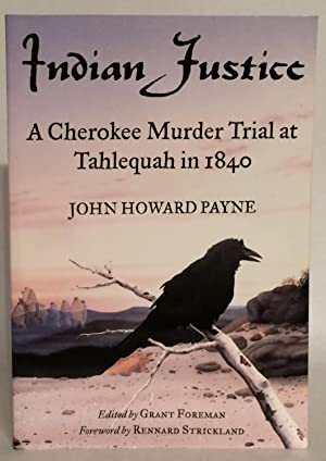 Indian Justice. A Cherokee Murder Trial at Tahlequah in 1840. As Reported by John Howard Payne.