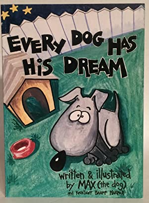 Every Dog Has His Dream. SIGNED.: Max (the Dog); Kourtney Harper