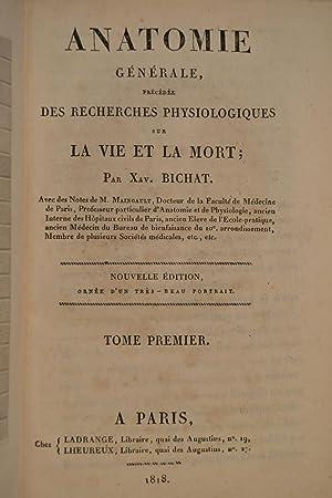 Anatomie générale, précédée des Recherches physiologiques sur la vie et la mort.: BICHAT, Xavier;