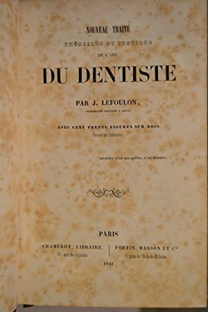 Nouveau traité théorique et pratique de l'art du dentiste.: LEFOULON, Joachim;
