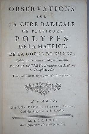 Observations sur la cure radicale de plusieurs polypes de la matrice, de la gorge et du nez, Opérée...