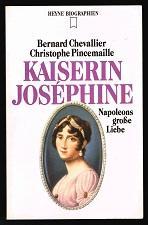 Kaiserin Joséphine: Napoleons grosse Liebe. - - Chevallier, Bernard und Christophe Pincemaille