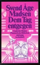 Dem Tag entgegen (Utopischer Roman). -: Madsen, Svend Age: