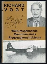 Weltumspannende Memoiren eines Flugzeug-Konstrukteurs. -: Vogt, Richard:
