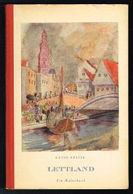 Lettland: Ein Malerbuch. -: Köster, Käthe: