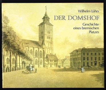 Der Domshof: Geschichte eines bremischen Platzes. - - Lührs, Wilhelm