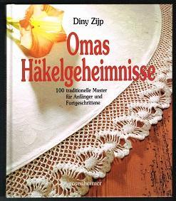 Omas Häkelgeheimnisse: 100 traditionelle Muster für Anfänger: Zijp, Diny: