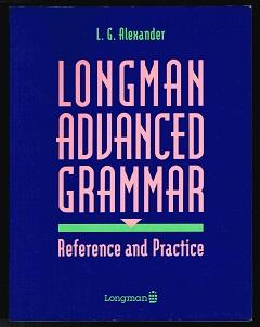 Longman Advanced Grammar: Reference and Practice. -: Alexander, Louis George: