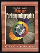 Wege zur Farbenphotographie. -: Kluth, Heinrich: