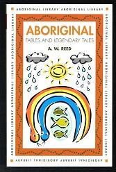 Aboriginal fables and legendary tales. -: Reed, Alexander Wyclif: