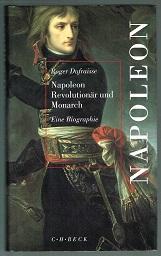 Napoleon: Revolutionär und Monarch (Eine Biographie). -: Dufraisse, Roger: