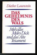 Das Geheimnis des Wals : Melvilles Moby: Lauenstein, Diether: