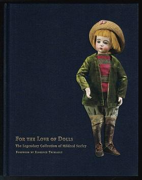 For The Love Of Dolls: The Legendary Collection of Mildred Seeley. -