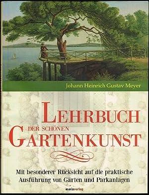 Lehrbuch der schönen Gartenkunst: Mit besonderer Rücksicht: Meyer, Johann Heinrich