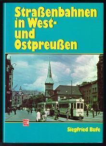 Strassenbahnen in West- und Ostpreussen: Bufe, Siegfried:
