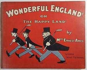 Wonderful England! Or, The Happy Land!: Ames, Mrs. Ernest