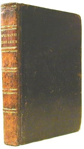 Glossarium Archaiologicum: Continens Latino-Barbara, peregrina, obsoleta, &: Spelman, Henry