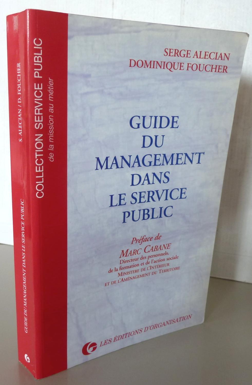 GUIDE DU MANAGEMENT DANS LE SERVICE PUBLIC: ALECIAN SERGE / DOMINIQUE  FOUCHER
