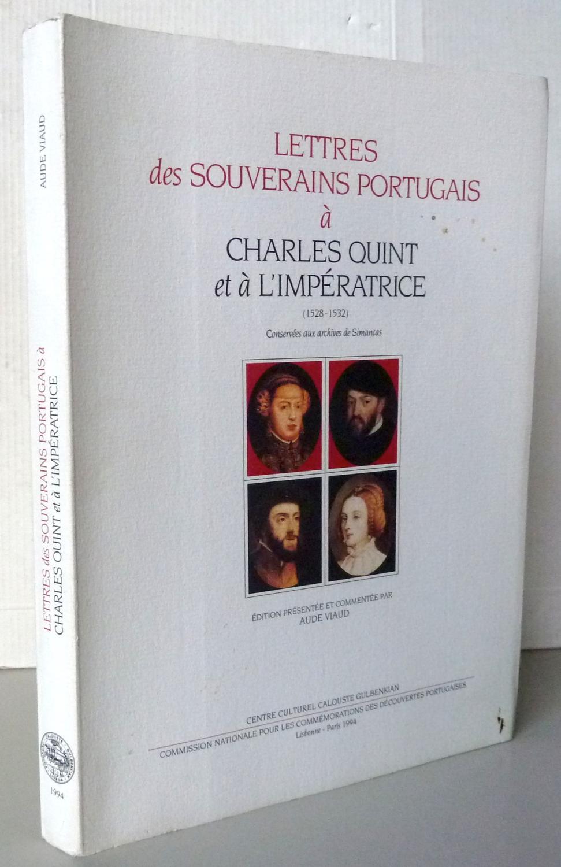 LETTRES DES SOUVERAINS PORTUGAIS A CHARLES QUINT ET A L'IMPERATRICE (1528-1532), SUIVIES EN ANNEXE DE LETTRES DE D. MARIA DE VELASCO ET DU DUC DE BRAGANCE