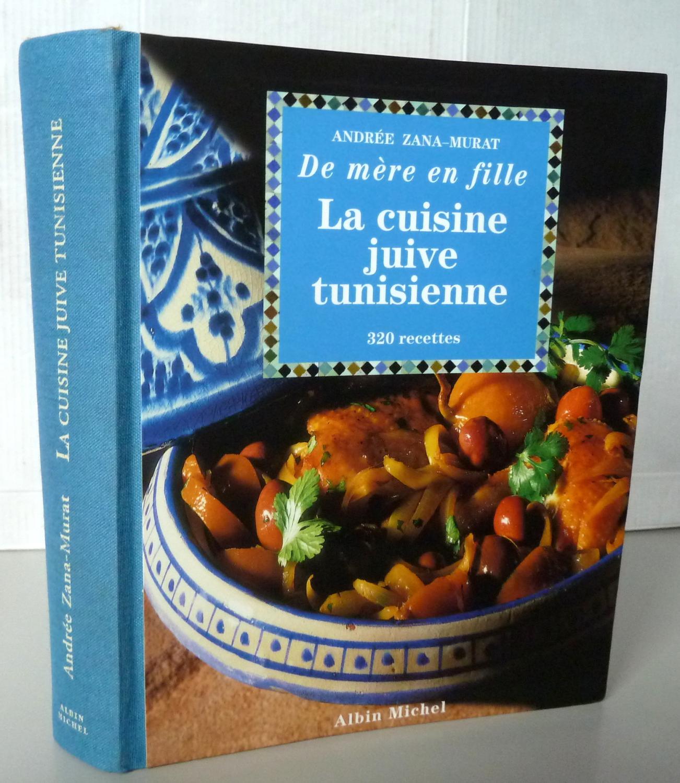 Extrêmement La Cuisine juive tunisienne. de mère en fille : 320 recettes par  OA53