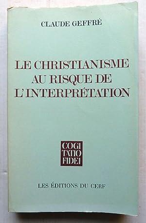 Le Christianisme Au Risque De L'interprétation: Claude Geffré