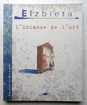 L'ENFANCE DE L'ART: ELZBIETA
