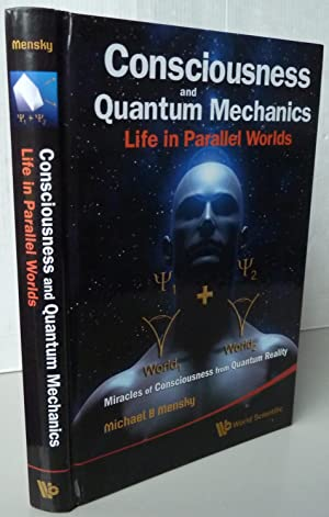 CONSCIOUSNESS AND QUANTUM MECHANICS: LIFE IN PARALLEL WORLDS - MIRACLES OF CONSCIOUSNESS FROM QUA...