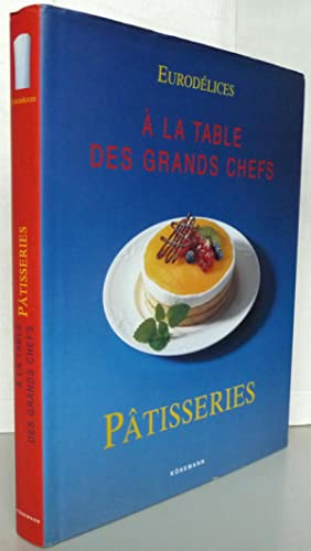 Eurodélices : Patisseries. A la table des grands chefs