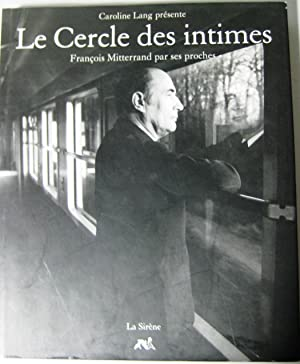 LE CERCLE DES INTIMES -FRANCOIS MITTERRAND PAR: Caroline Lang