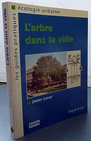 L'ARBRE DANS LA VILLE: LARUE, DIDIER