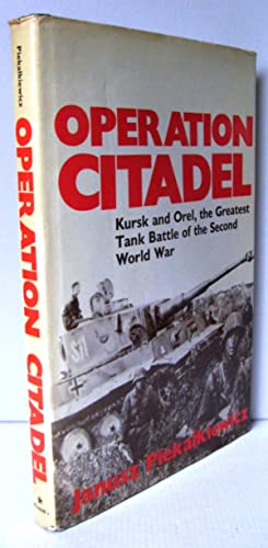 Operation Citadel: Kursk and Orel The Greatest Tank Battle of the Second World War