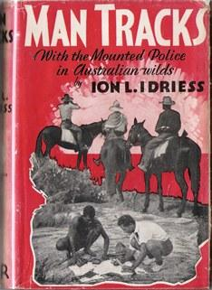 Man Tracks: With the Mounted Police in: Idriess, Ion L