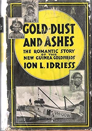 Gold Dust and Ashes The Romantic Story: Idriess, Ion L