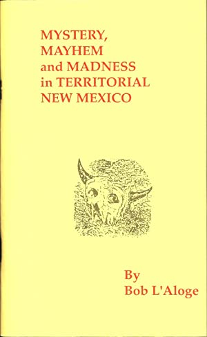 Mystery, Mayhem, and Madness in Territorial New Mexico: L'Aloge, Bob
