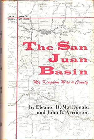 The San Juan Basin: My Kingdom Was: MacDonald, Eleanor Davenport;