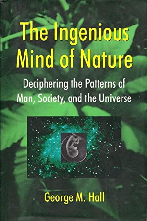 The Ingenious Mind of Nature: Deciphering the: Hall, George M.