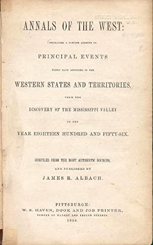 Annals of the West: Embracing a Concise Account of Principal Events Which Have Occurred in the ...