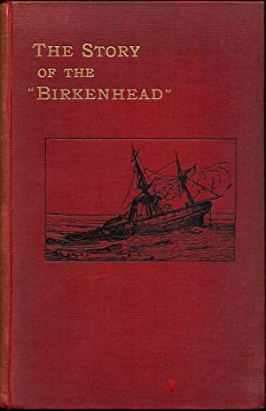 The Story of the Birkenhead: A Record of British Heroism, In Two Parts: Addison, A. Christopher