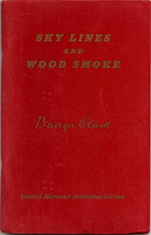 Sky Lines and Wood Smoke (Limited Memorial Dedication Edition): Clark, Badger